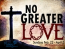 No Greater Love (Feb 22-Apr 12 2015)