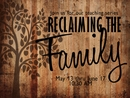 Reclaiming the Family (May 13-20 2018)